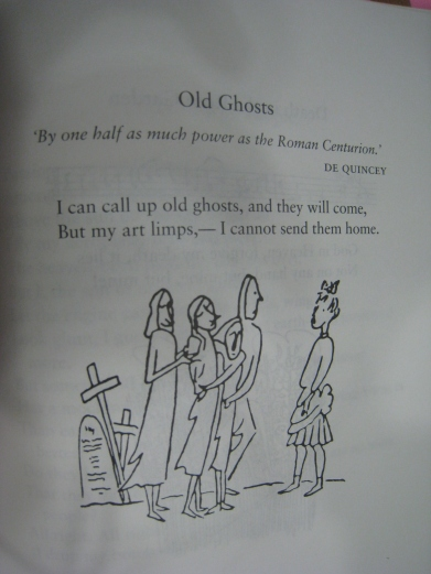 Old Ghosts. Epigraph: By one half as much power as the Roman Centurion (De Quincey). Poem: I can call up old ghosts, and they will come, / But my art limps, - I cannot send them home.
